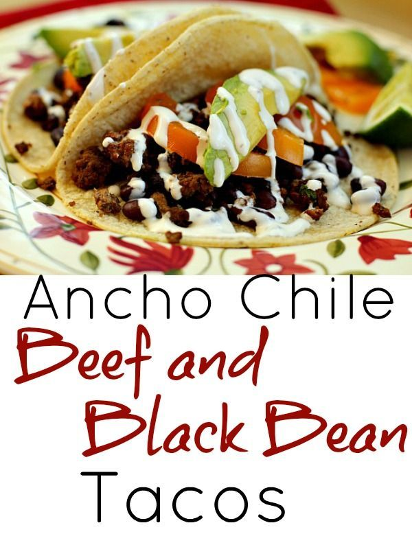 Ancho Chile Beef Black Bean Tacos Taco Night Just Got Feisty Recipe Mexican Food Recipes Easy Beef Recipes Easy Dinner Recipes