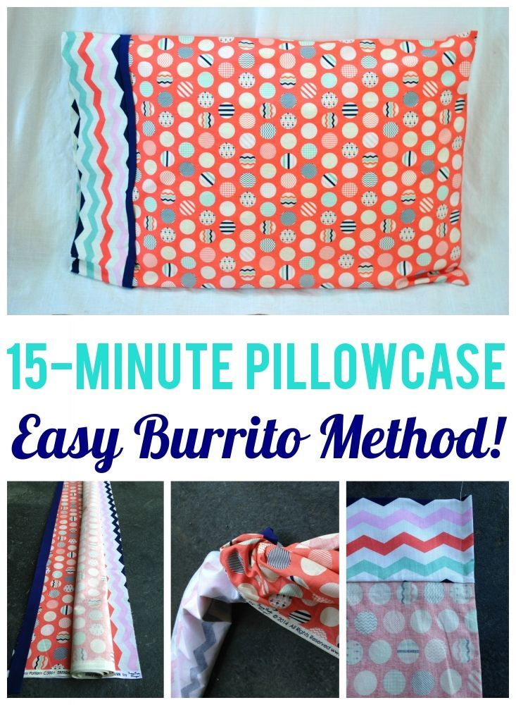 Burrito Style Pillowcase Learn How To Make A Pillowcase In 15 Minutes With The Burrito Method