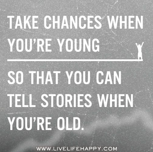 Young Life Quotes Mesmerizing Take Chances When You're Young So That You Can Tell Stories When