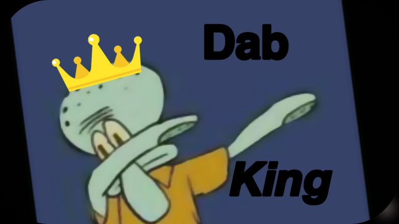 When you think your popular your not because you can see squid ward dabbing up in hear. # king of dab