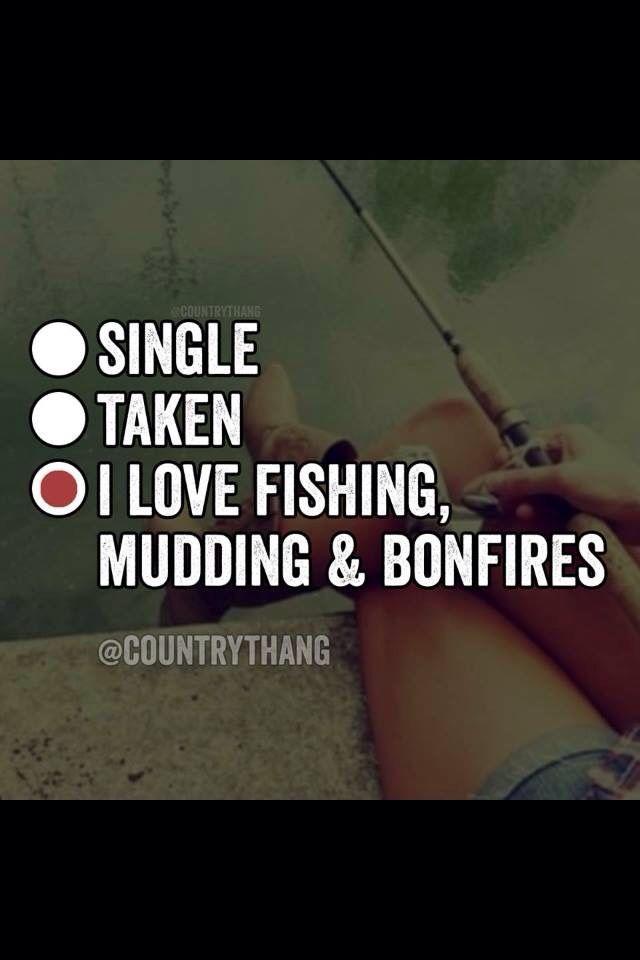 Single, taken, I love fishing, mudding & bonfires.