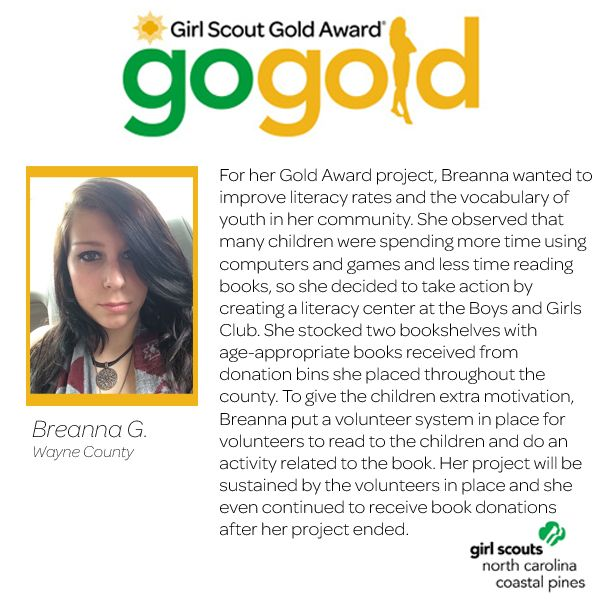 Congratulations to Breanna on earning her Girl Scout Gold Award! Breanna created a literacy center at a local Boys and Girls Club to encourage children to read and improve their literacy rates. Wonderful job, Girl Scout!