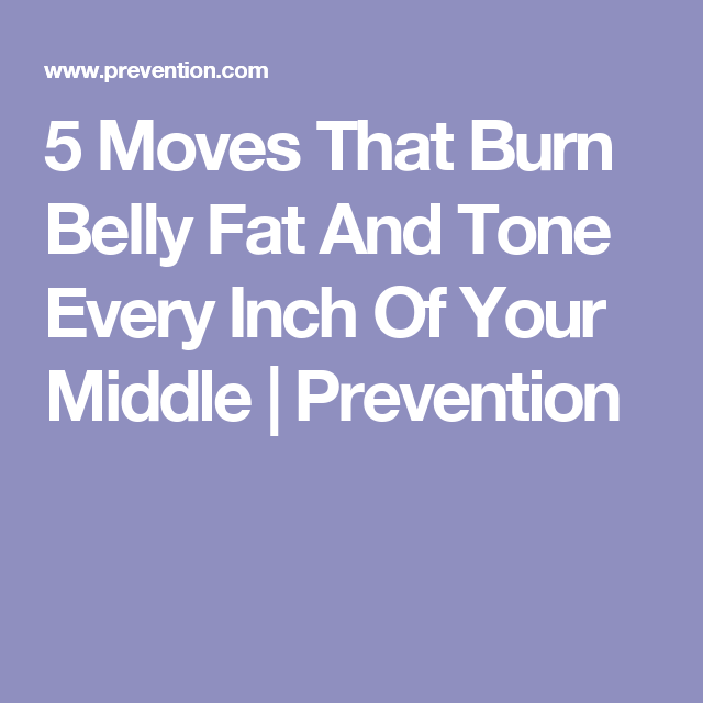 5 Moves That Burn Belly Fat And Tone Every Inch Of Your Middle | Prevention