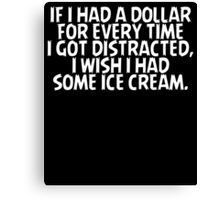 If I had a dollar for every time I got distracted I wish I had some ice cream