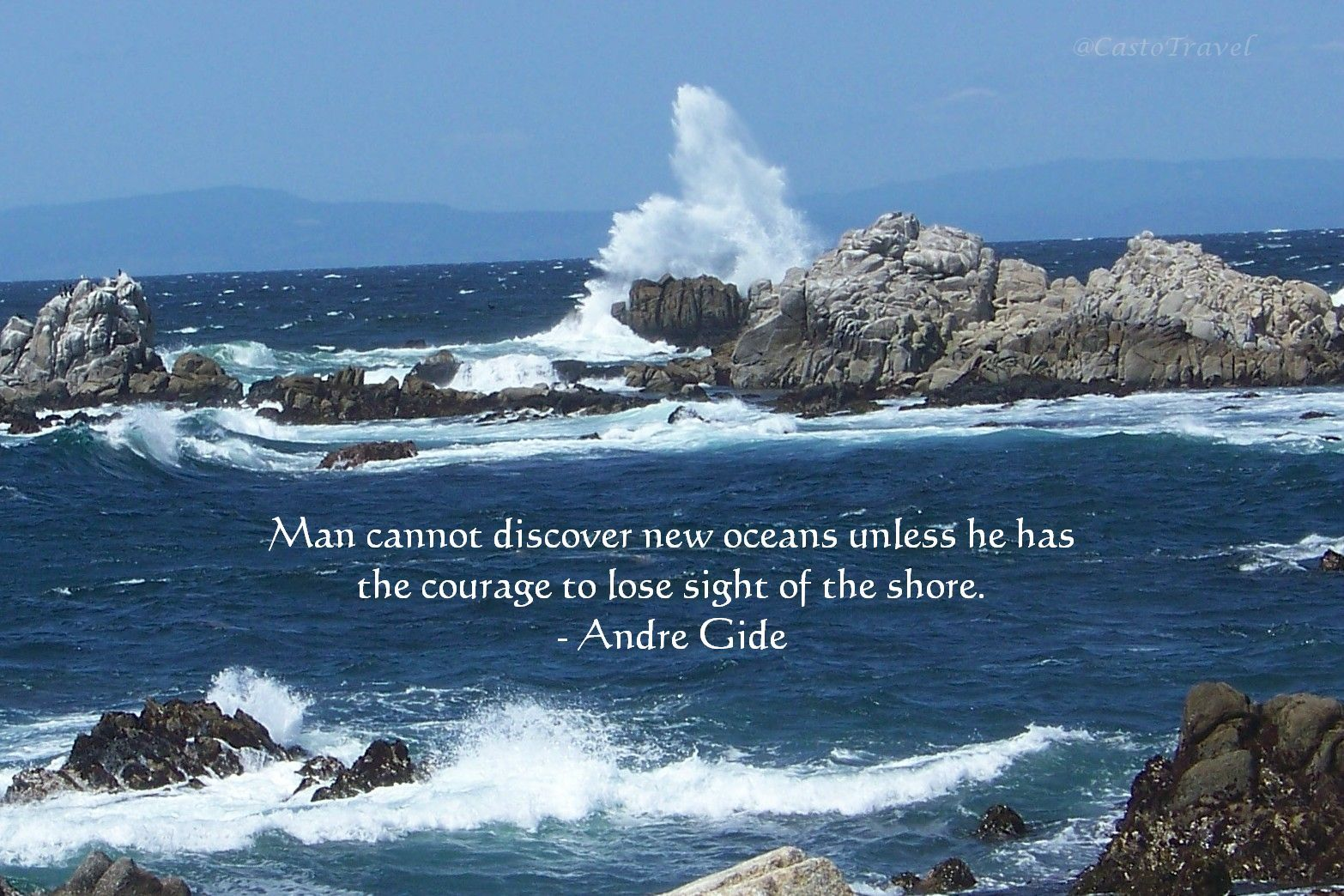 A man cannot discover new oceans unless he has the courage to lose sight of the shore.  - Andre Gide