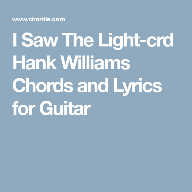 I Saw The Light-crd Hank Williams Chords and Lyrics for Guitar ...