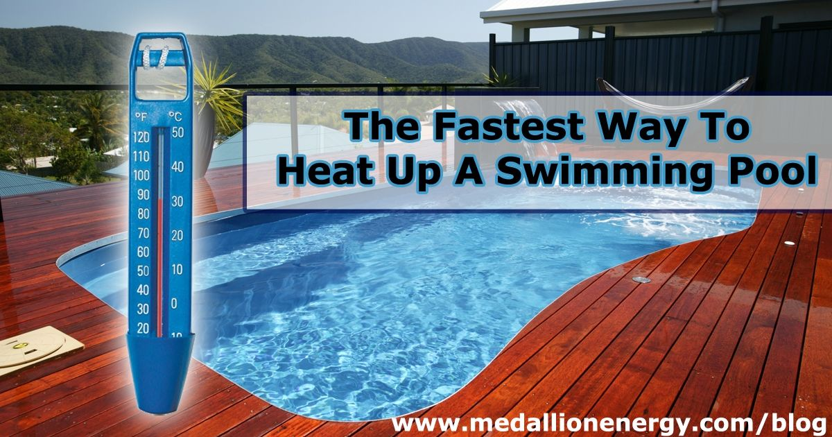 The Fastest Way To Heat Up A Swimming Pool Medallion Energy Pool Pool Heaters Swimming Pools