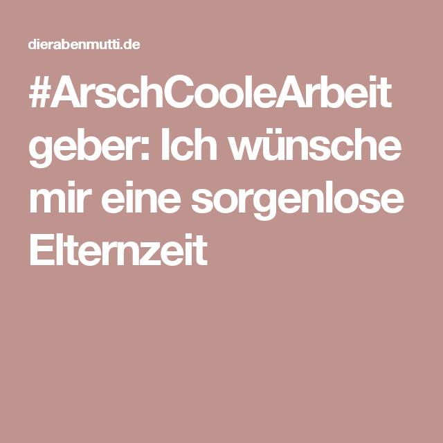 #ArschCooleArbeitgeber: Ich wünsche mir eine sorgenlose ...
