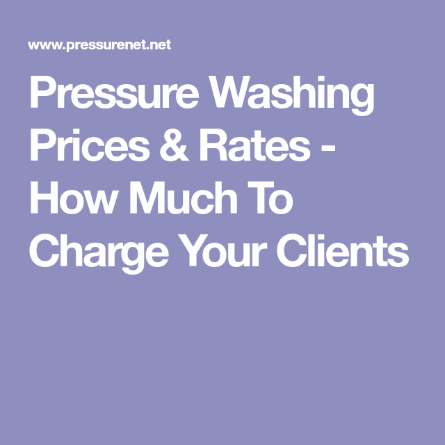 Pressure Washing Prices & Rates How Much To Charge Your