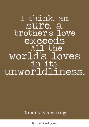 Love Brother Quotes Unique Quotes About Love  I Think Am Sure A Brother's Love Exceeds All