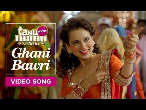 Ghani Bawri Video Song Tanu Weds Manu Returns Kangana Ranaut R Madhavan Bollywood Movie Songs Songs Wedding Video Songs