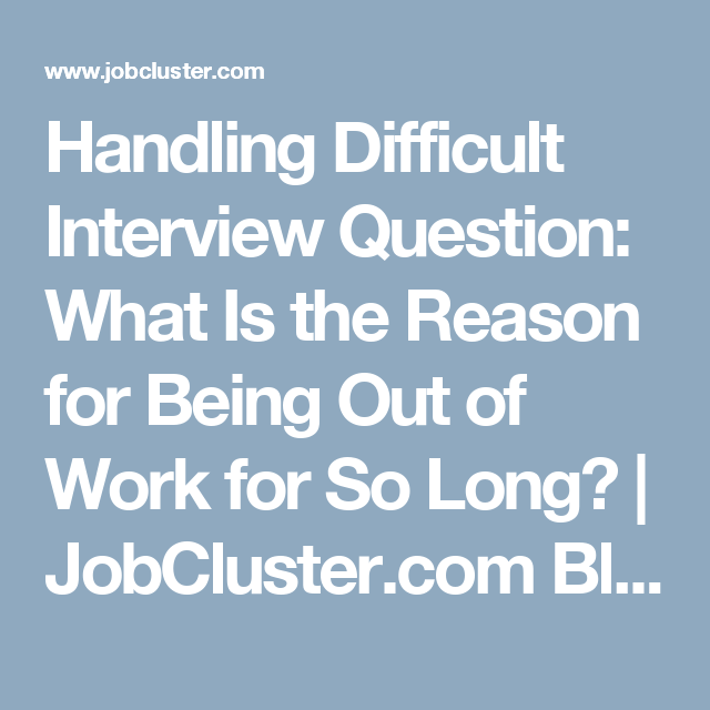 the tough interview question  why did it take you so long