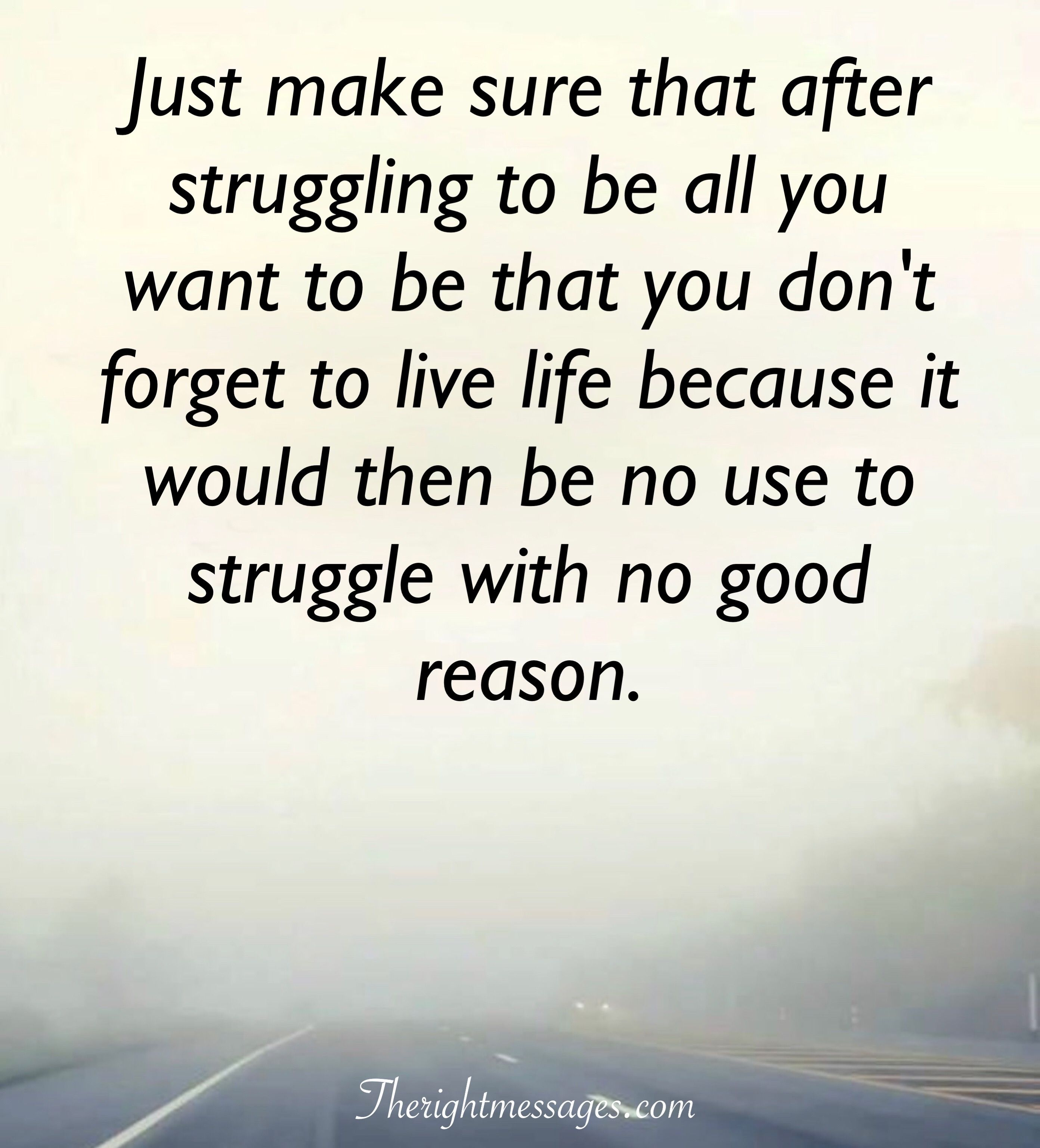 31 Inspirational Quotes About Life And Struggles The Right Messages Inspiring Quotes About Life Friday Inspirational Quotes Inspirational Quotes