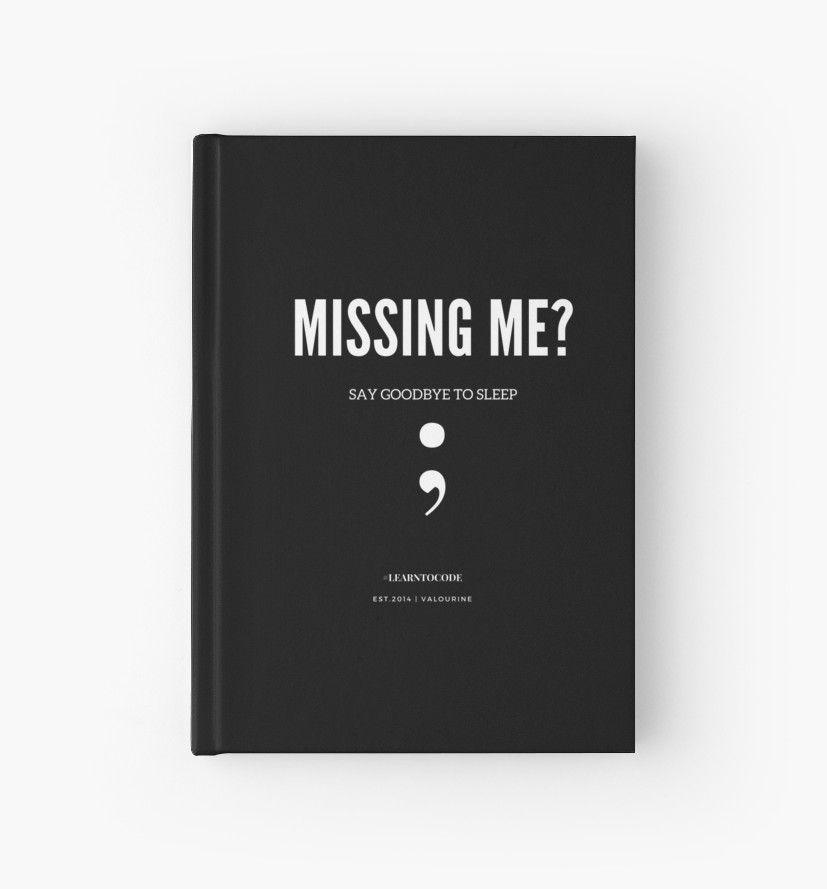 Missing Me Say Goodbye To Sleep Semicolon Trolling 190214 Programming Jokes Hardcover Journal By Quotesgalore In 2021 Programing Jokes Programmer Jokes Programming Humor