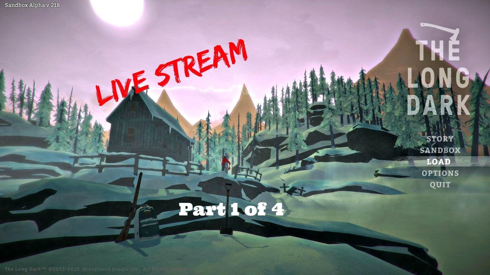 The Long Dark: Live Stream - Fresh Start PT 1 of 4 -Walkthrough