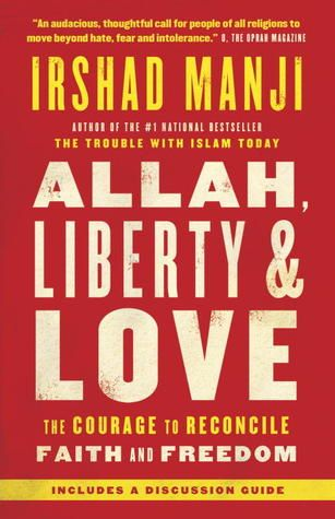 Allah, Liberty & Love: The Courage to Reconcile Faith and Freedom