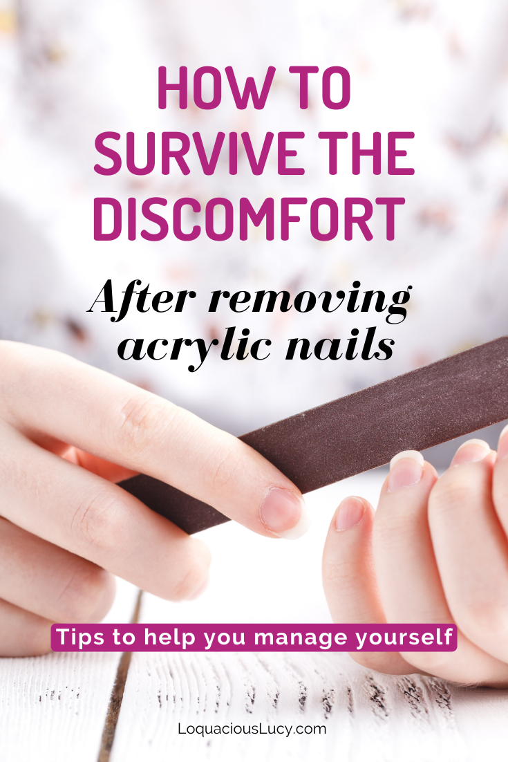 How To Survive The Discomfort After Removing Acrylic Nails Loquacious Lucy Remove Acrylic Nails Remove Acrylics Take Off Acrylic Nails