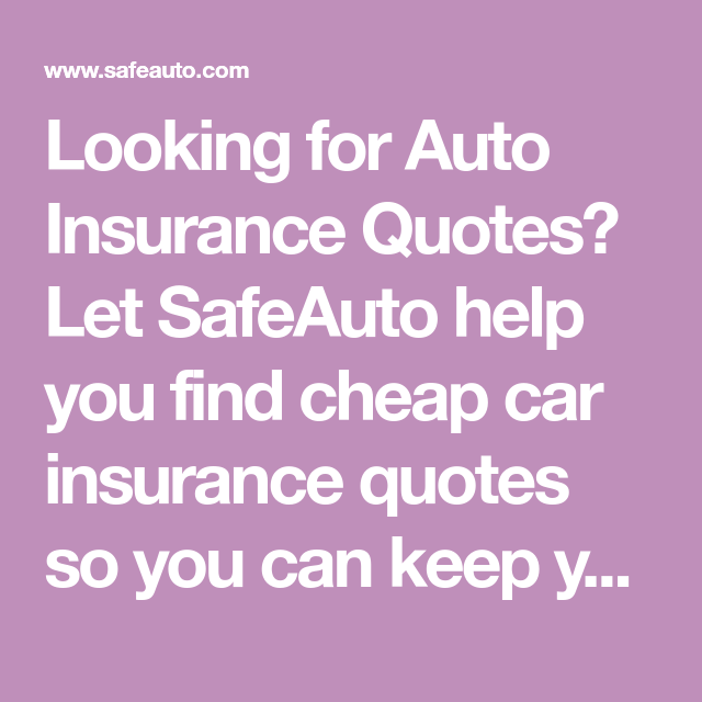 Looking For Auto Insurance Quotes Let Safeauto Help You Find