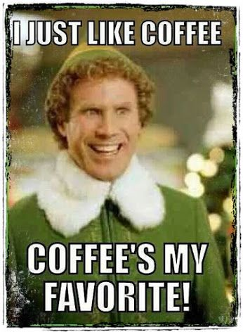 Coffee Lovers Community Google Christmas Memes Funny Movie Quotes Buddy The Elf