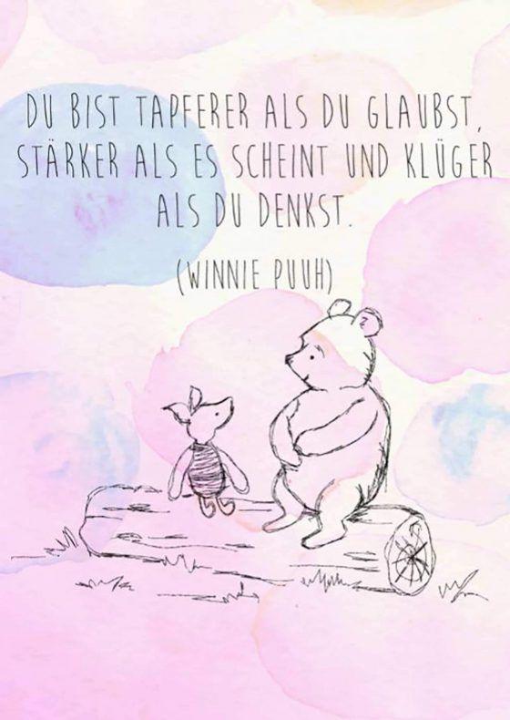 Du bist tapferer als du glaubst, stärker als es scheint und klüger als du denkst. (Winnie Puuh)