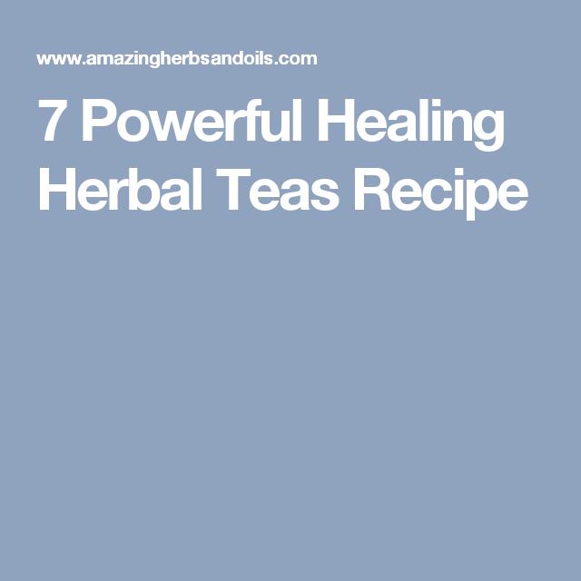 7 Powerful Healing Herbal Teas Recipe