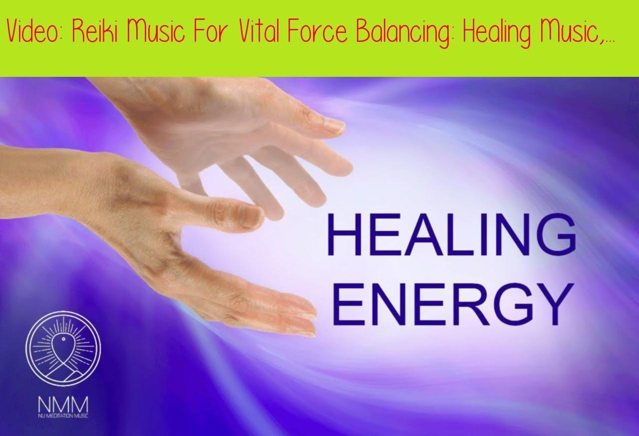 Reiki Music For Vital Force Balancing: Healing Music, Balancing