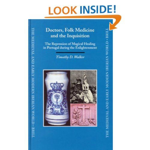 Doctors folk medicine and the inquisition the repression of doctors folk medicine and the inquisition the repression of magical healing in portugal during the enlightenment medieval and early modern iberian world fandeluxe Gallery