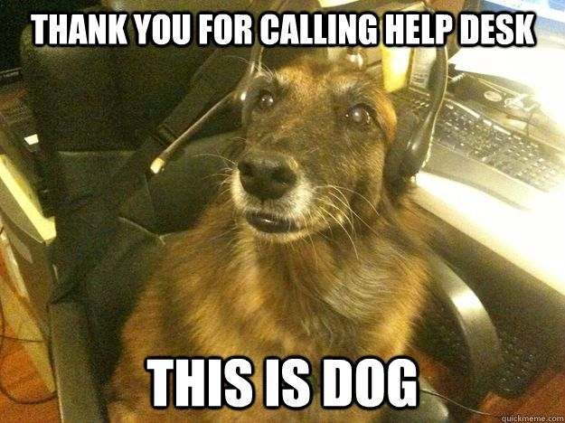 Thank You For Calling Help Desk This Is Dog Lol Funny