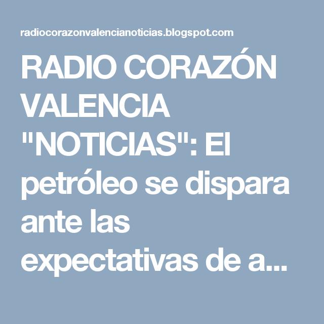 """RADIO CORAZÓN VALENCIA  """"NOTICIAS"""": El petróleo se dispara ante las expectativas de ac..."""