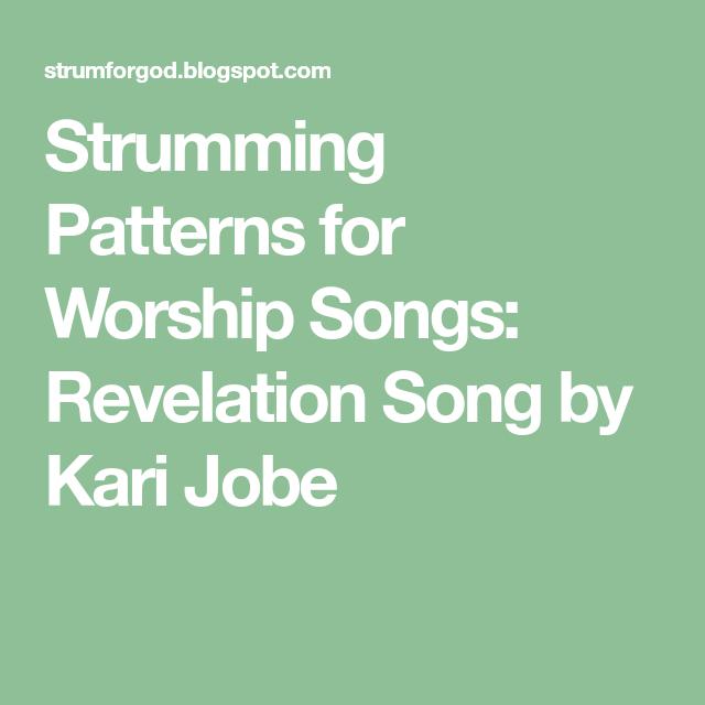 Strumming Patterns For Worship Songs Revelation Song By Kari Jobe
