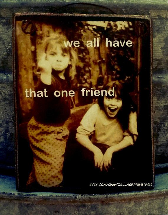We all have that one friend   love this xxx