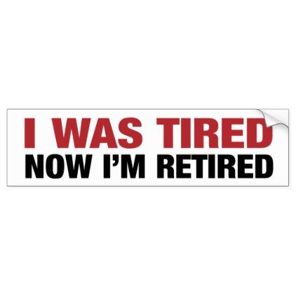 I was tired now retired bumper sticker craft supplies diy custom design supply special