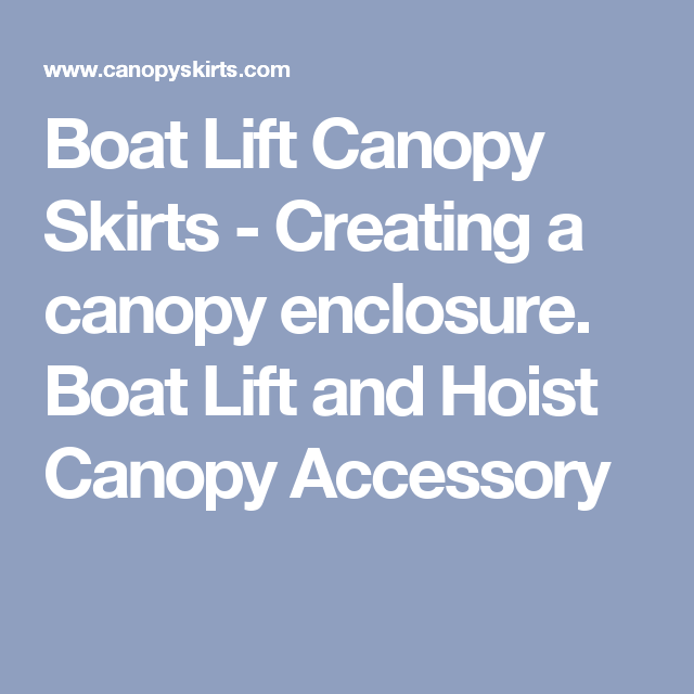 Boat Lift Canopy Skirts - Creating a canopy enclosure. Boat Lift and Hoist Canopy Accessory  sc 1 st  Pinterest & Boat Lift Canopy Skirts - Creating a canopy enclosure. Boat Lift ...