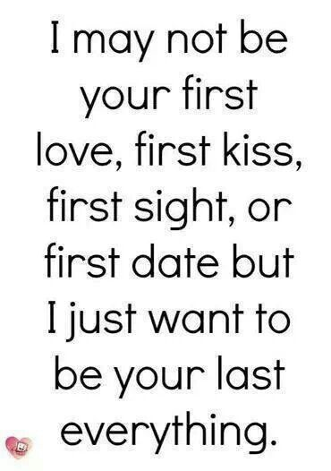 I May Not Be Your First But I Want To Be Your Last Valentines Day Love Quotes Wish Quotes Valentine Quotes