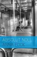 Absolut noll / Anna Fock. #boktips #romaner