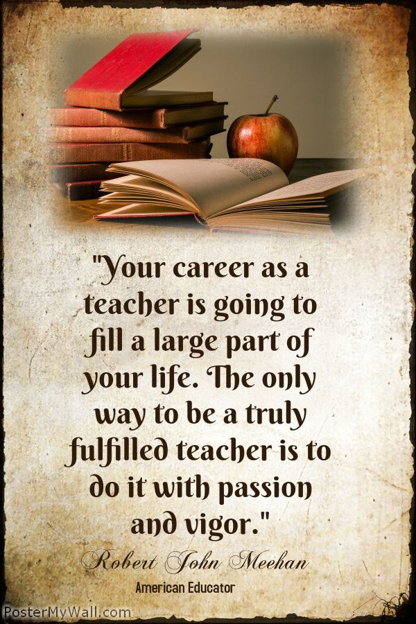Your Career As A Teacher Is Going To Fill A Large Part Of Your Life