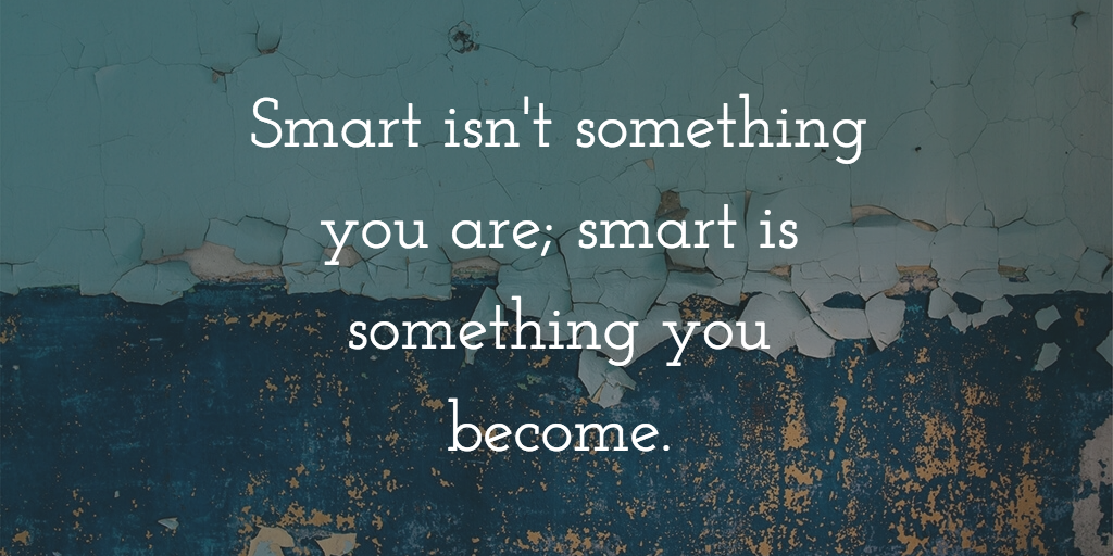 Image result for smart isn't something you are