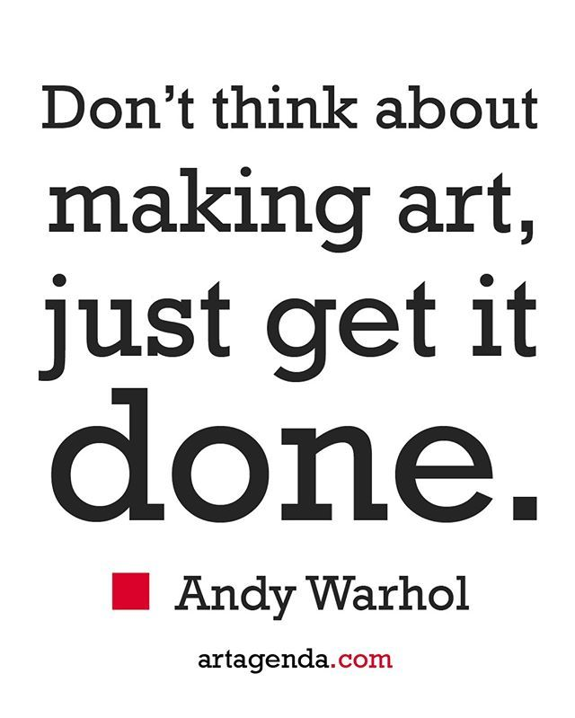 Don T Think About Making Art Just Get It Done Andy