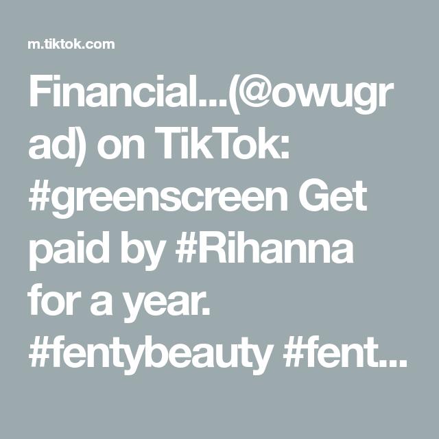 Financial Owugrad On Tiktok Greenscreen Get Paid By Rihanna For A Year Fentybeauty Fenty Fentybeautyhouse Fenty Beauty Ad Greenscreen Fenty Beauty