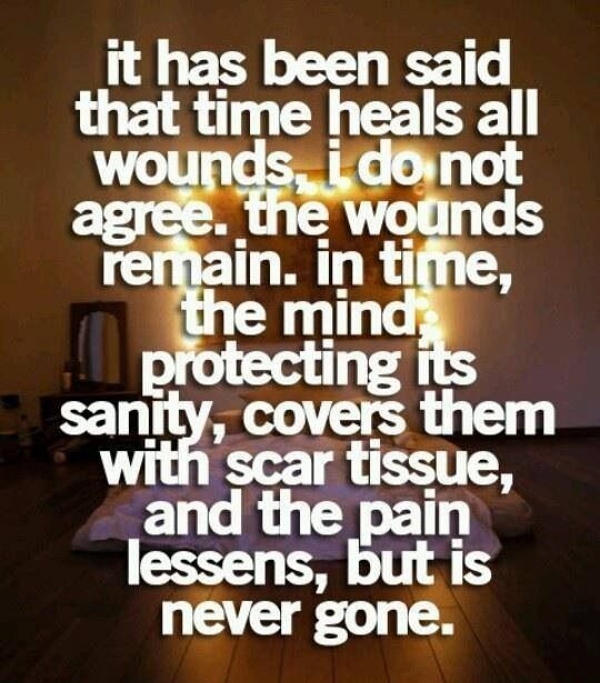 I think this saying is in reference to all of the characters in the book because of the amount pain they have been caused. Even though they will get over it in time. It will always be a memory point. that will always be a reminder of all the pain that thet use to have.