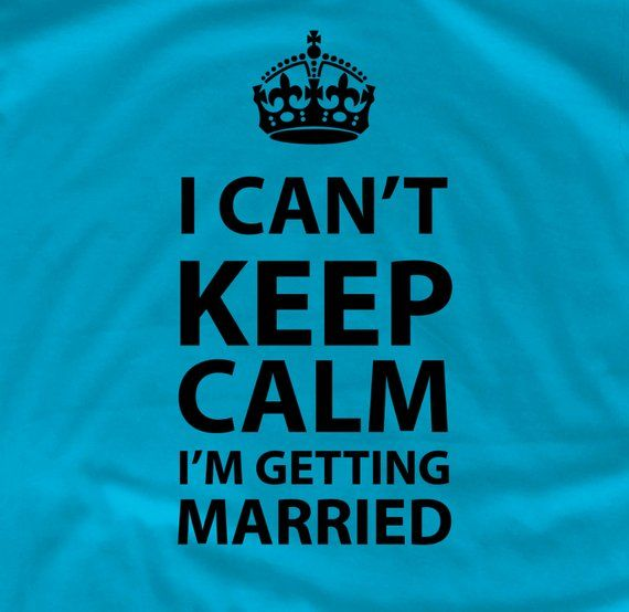 I Can/'t Keep Calm I/'m Getting Married T-shirt Wedding T-shirt Gift For Groom