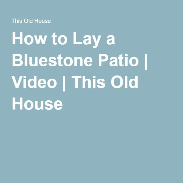 How to Lay a Bluestone Patio | Video | This Old House