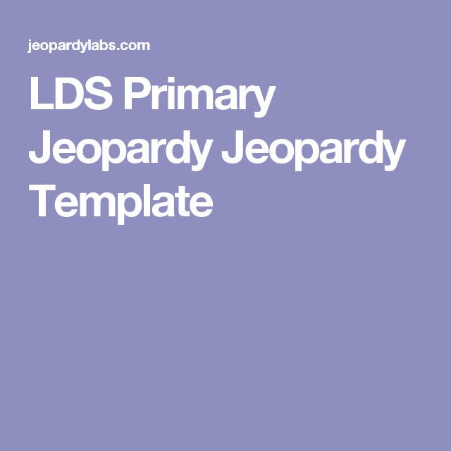 LDS Primary Jeopardy Jeopardy Template | Primary | Pinterest