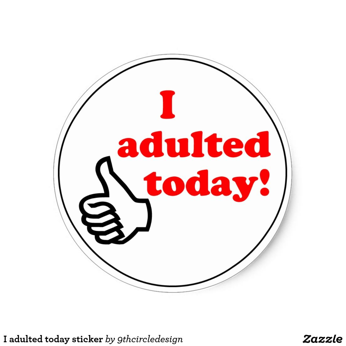 I Adulted Today Sticker Zazzle Com Funny Stickers Sign Quotes Memes Quotes