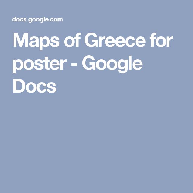 Maps of Greece for poster - Google Docs   R2   Google docs