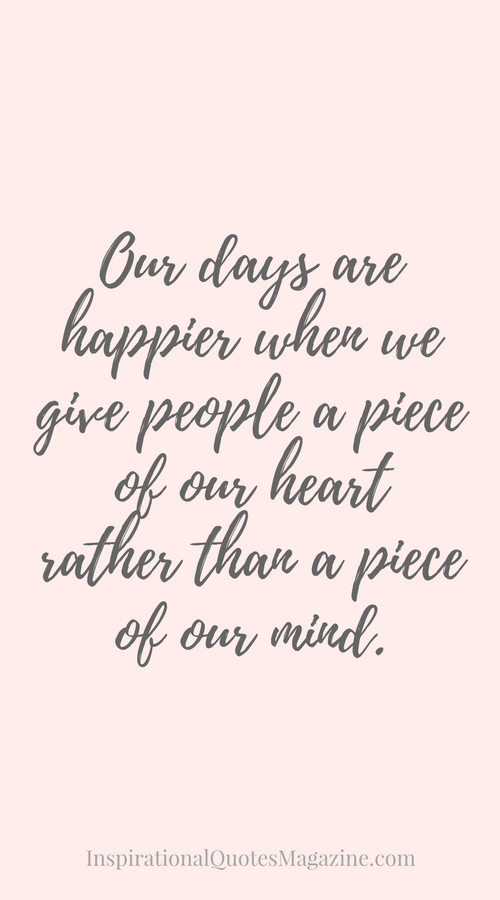 Our Days Are Happier When We Give People A Piece Of Our Heart Rather Awesome Happy Positive Quotes