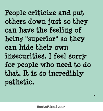 Putting Others Down People Who Insult Criticize Put You Down