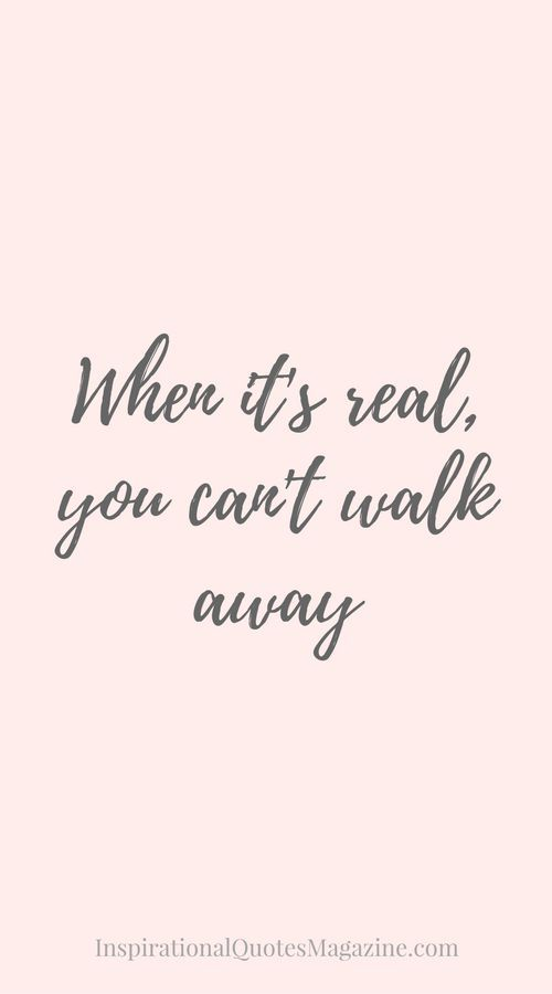 Famous Quotes About Love Captivating When It's Real You Can't Walk Away  Inspirational Brave Quotes