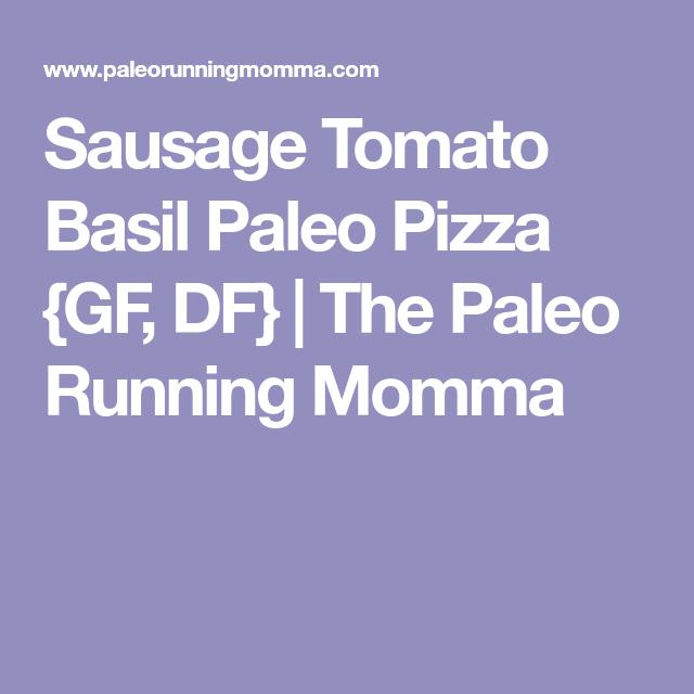 Sausage Tomato Basil Paleo Pizza {GF, DF} | The Paleo Running Momma