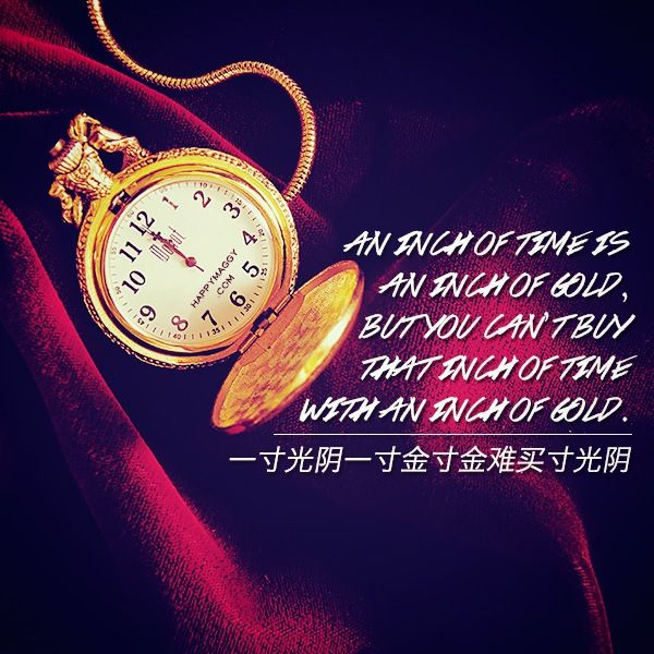 An Inch Of Time Is An Inch Of Gold But You Can T Buy That Inch Of Time With An Inch Of Gold Chinese Wisdom Happy Quotes Stuff To Buy Wisdom